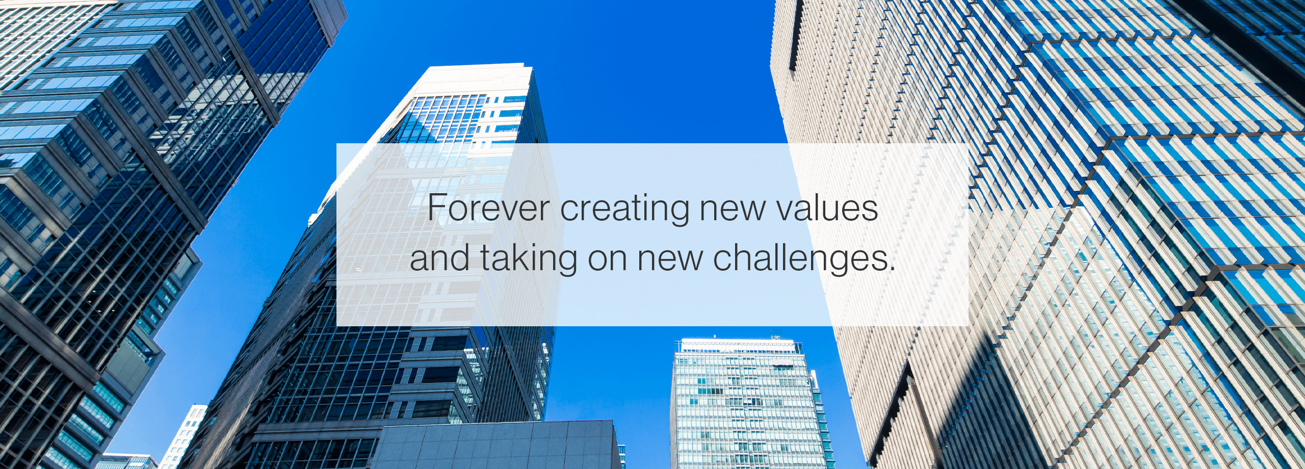 Forever creating new values and taking on new challenges.
